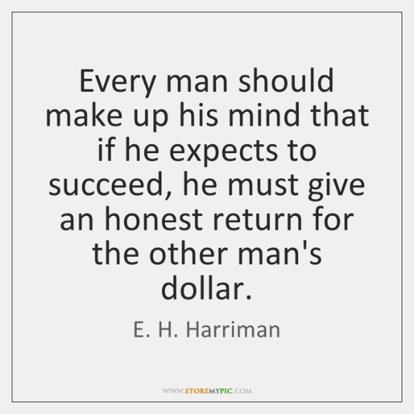 Every man should make up his mind that if he expects to ...