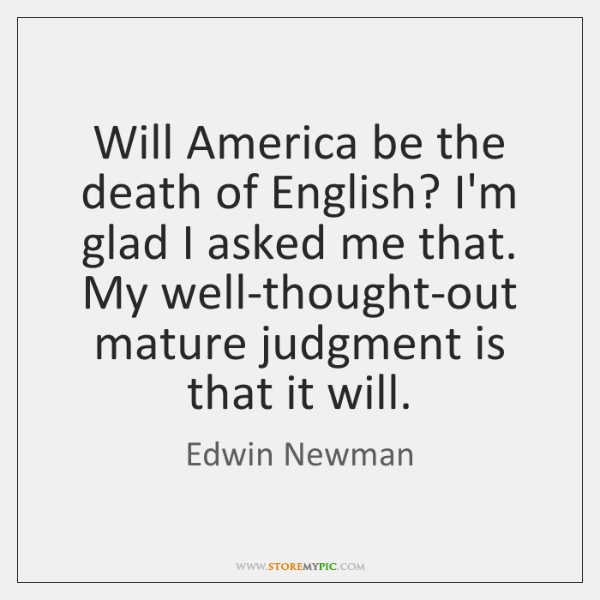 Will America be the death of English? I'm glad I asked me ...