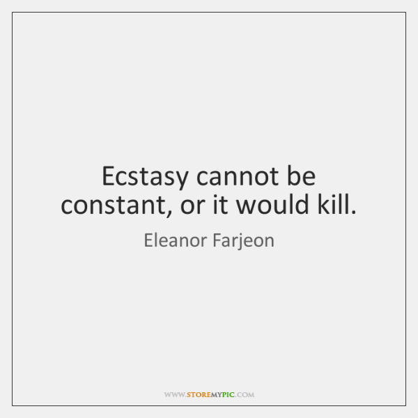 Ecstasy cannot be constant, or it would kill.