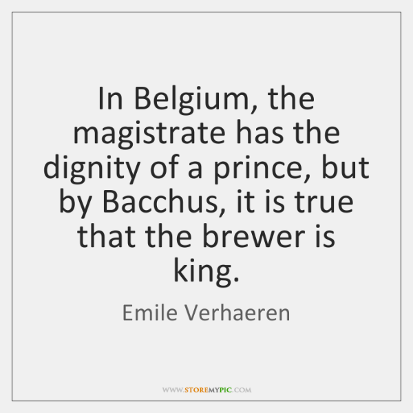 In Belgium, the magistrate has the dignity of a prince, but by ...