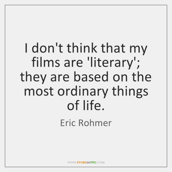 I don't think that my films are 'literary'; they are based on ...