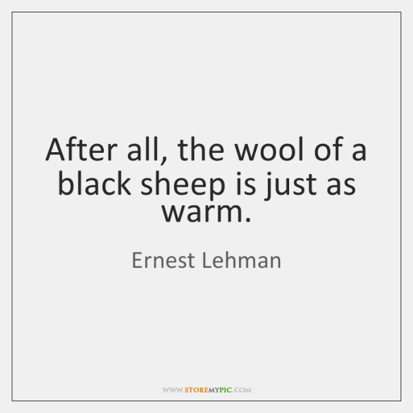 After all, the wool of a black sheep is just as warm.