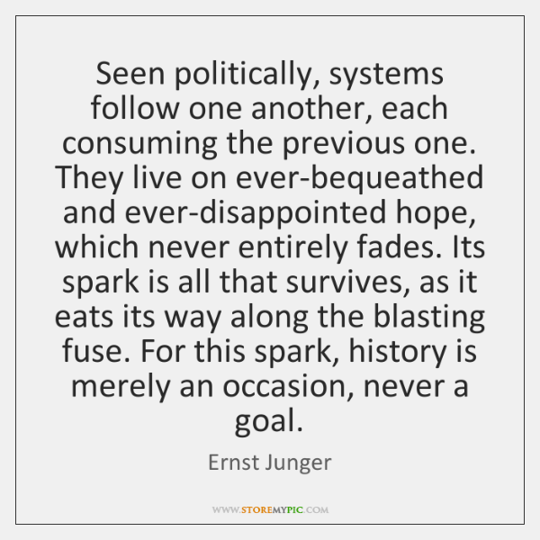 Seen politically, systems follow one another, each consuming the previous one. They ...