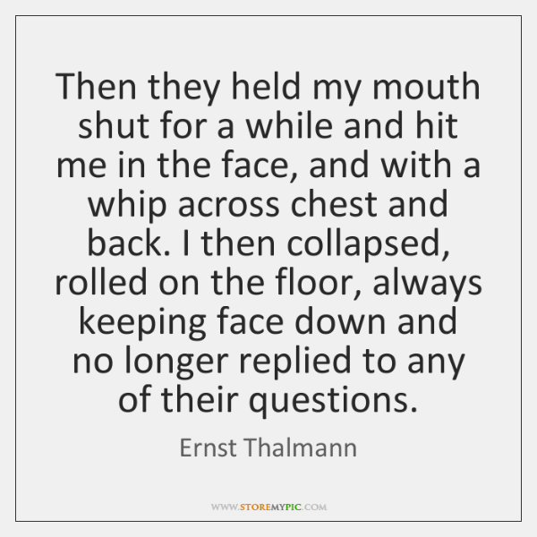 Then they held my mouth shut for a while and hit me ...