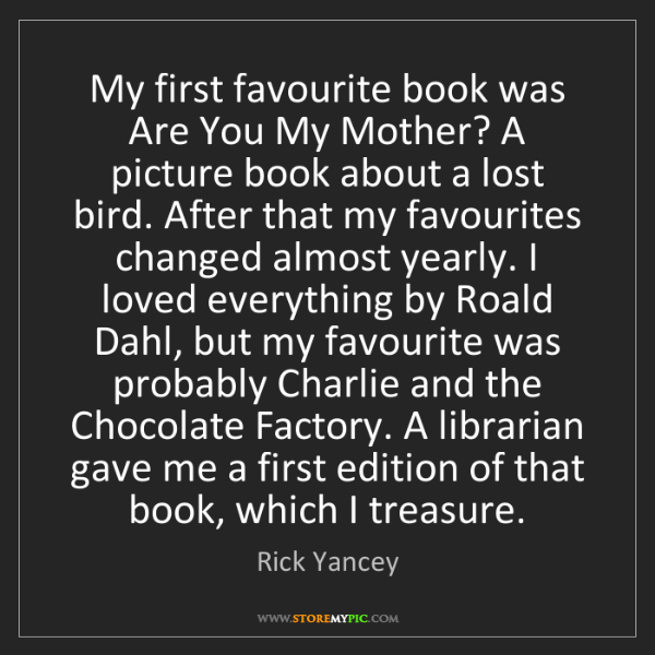 Rick Yancey: My first favourite book was Are You My Mother? A picture...