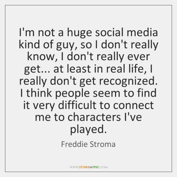 I'm not a huge social media kind of guy, so I don't ...