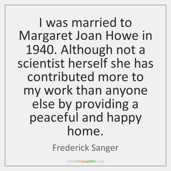 I was married to Margaret Joan Howe in 1940. Although not a scientist ...
