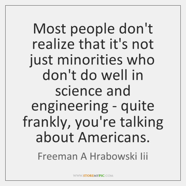 Most people don't realize that it's not just minorities who don't do ...