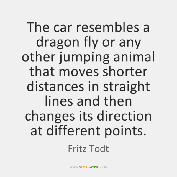 The car resembles a dragon fly or any other jumping animal that ...