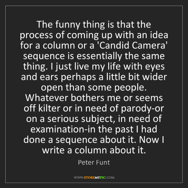 Peter Funt: The funny thing is that the process of coming up with...