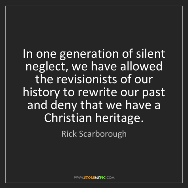 Rick Scarborough: In one generation of silent neglect, we have allowed...