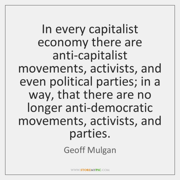 In every capitalist economy there are anti-capitalist movements, activists, and even political ...