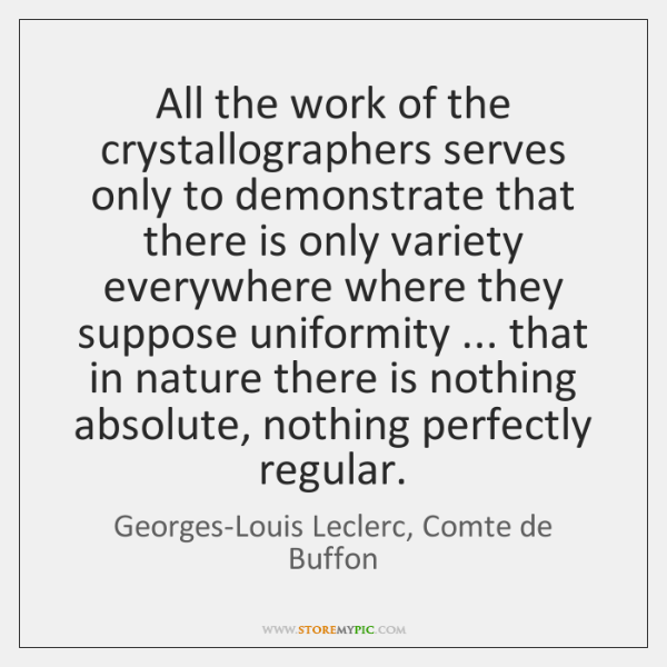 All the work of the crystallographers serves only to demonstrate that there ...