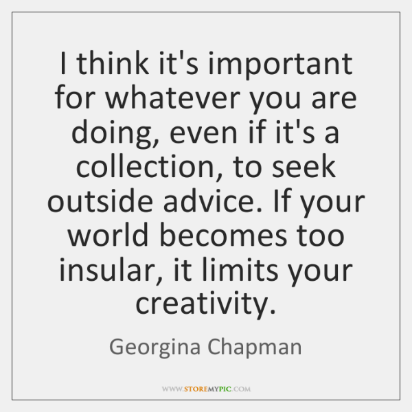 I think it's important for whatever you are doing, even if it's ...