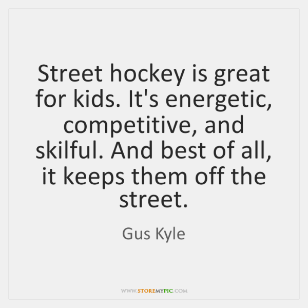 Street hockey is great for kids. It's energetic, competitive, and skilful. And ...