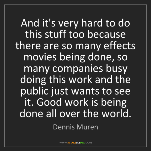 Dennis Muren: And it's very hard to do this stuff too because there...