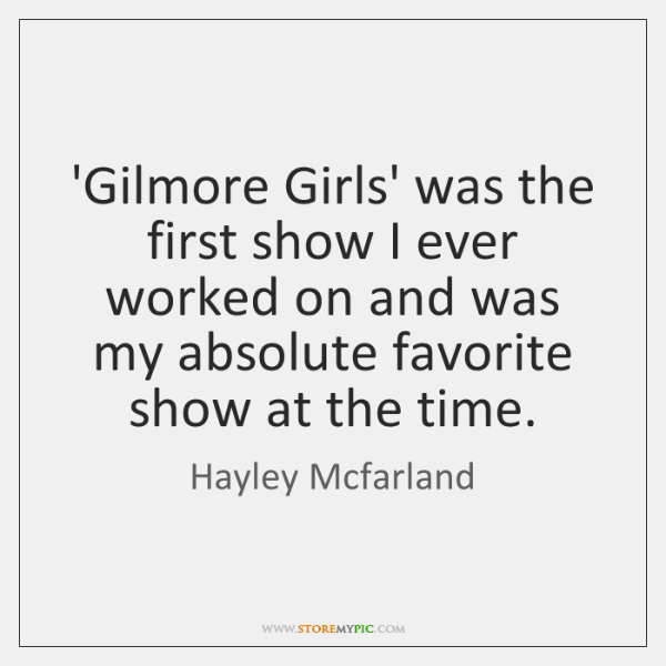 'Gilmore Girls' was the first show I ever worked on and was ...