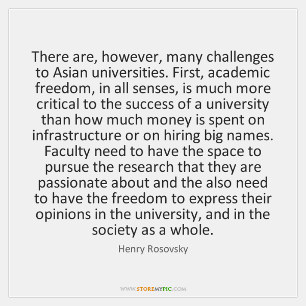 There are, however, many challenges to Asian universities. First, academic freedom, in ...