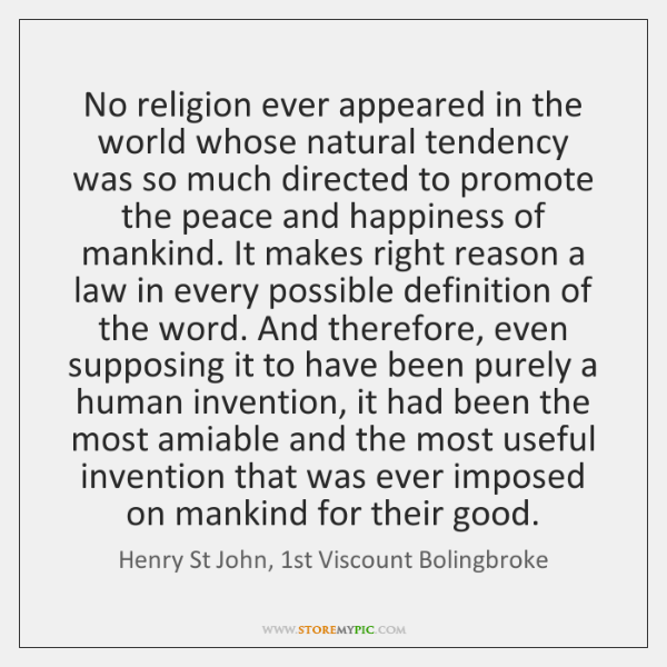 No religion ever appeared in the world whose natural tendency was so ...