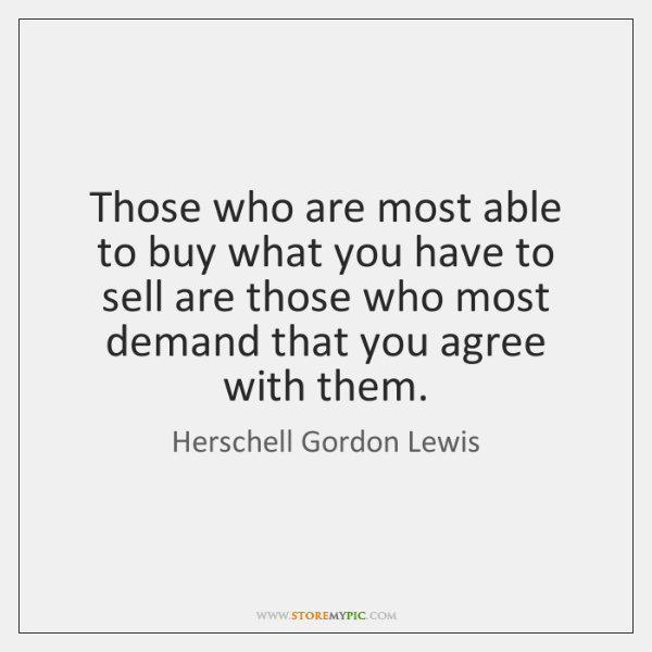 Those who are most able to buy what you have to sell ...