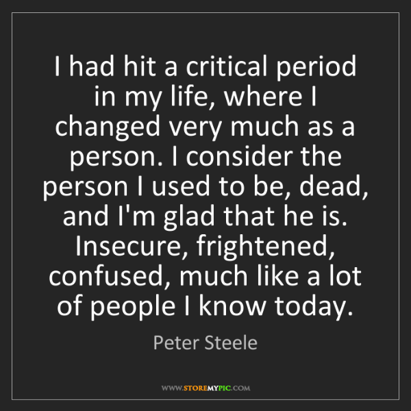 Peter Steele: I had hit a critical period in my life, where I changed...