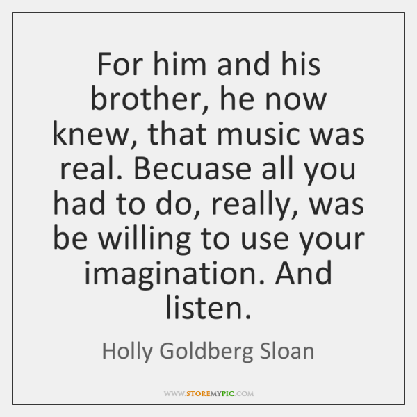 For him and his brother, he now knew, that music was real. ...