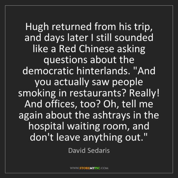 David Sedaris: Hugh returned from his trip, and days later I still sounded...
