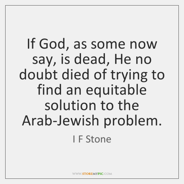 If God, as some now say, is dead, He no doubt died ...