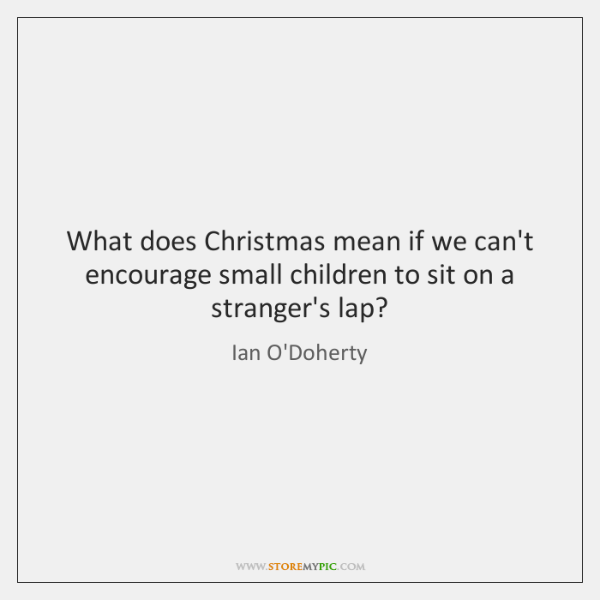 What does Christmas mean if we can't encourage small children to sit ...