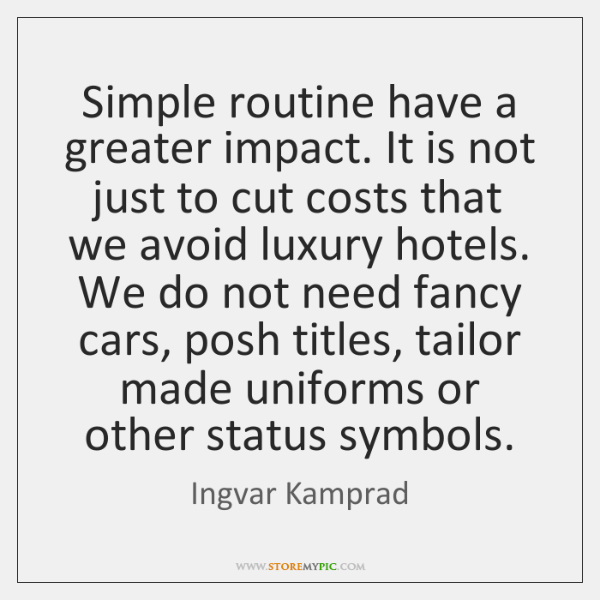 Simple routine have a greater impact. It is not just to cut ...