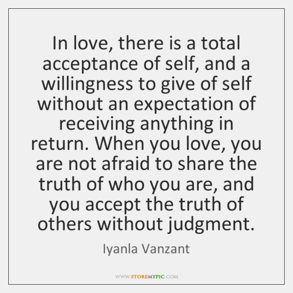In Love There Is A Total Acceptance Of Self And A Willingness