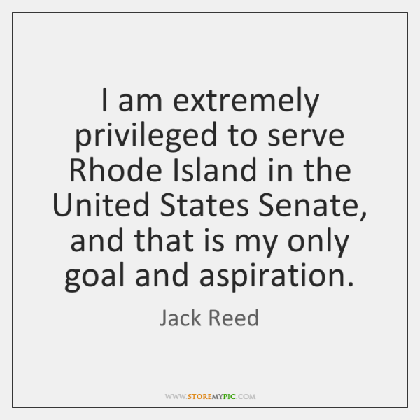 I am extremely privileged to serve Rhode Island in the United States ...