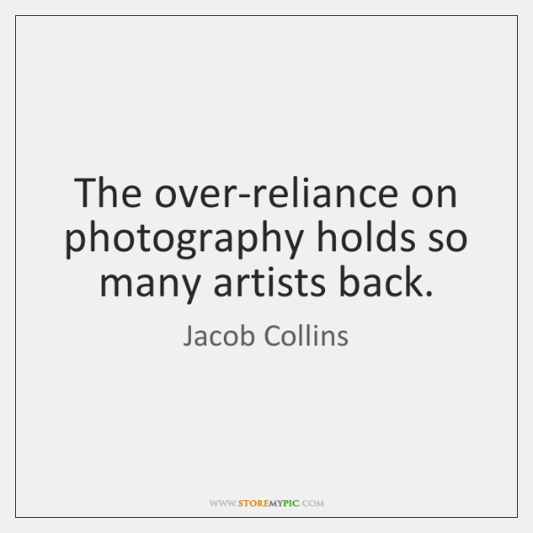 The over-reliance on photography holds so many artists back.