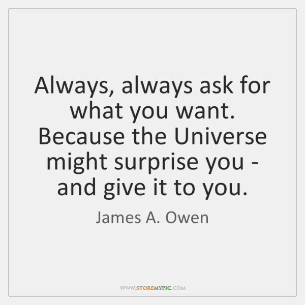 Always, always ask for what you want. Because the Universe might surprise ...