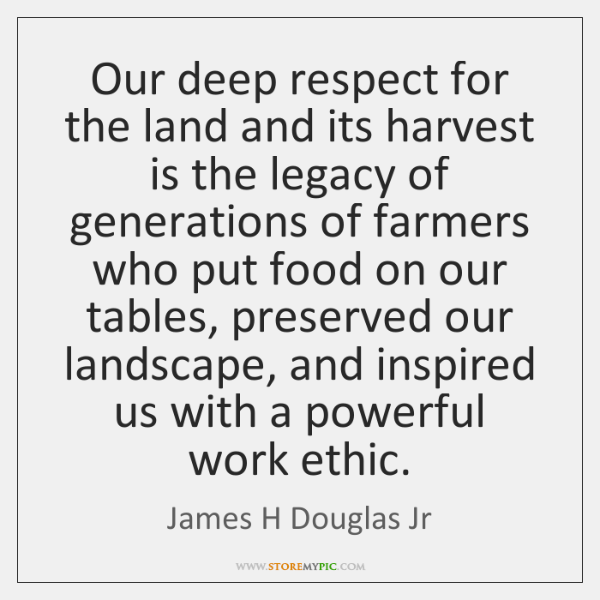 Our deep respect for the land and its harvest is the legacy ...