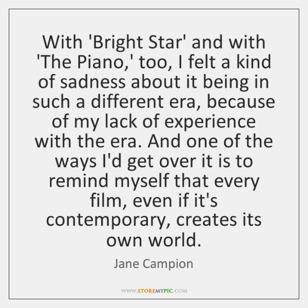 With 'Bright Star' and with 'The Piano,' too, I felt a ...