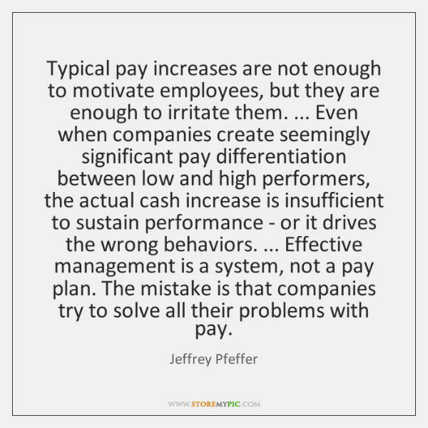 Typical pay increases are not enough to motivate employees, but they are ...