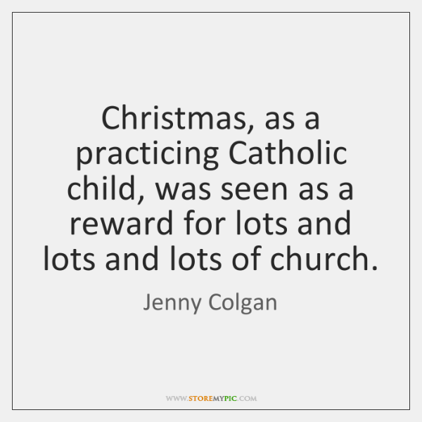 Christmas, as a practicing Catholic child, was seen as a reward for ...