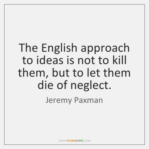 The English approach to ideas is not to kill them, but to ...