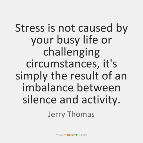 Stress is not caused by your busy life or challenging circumstances, it's ...