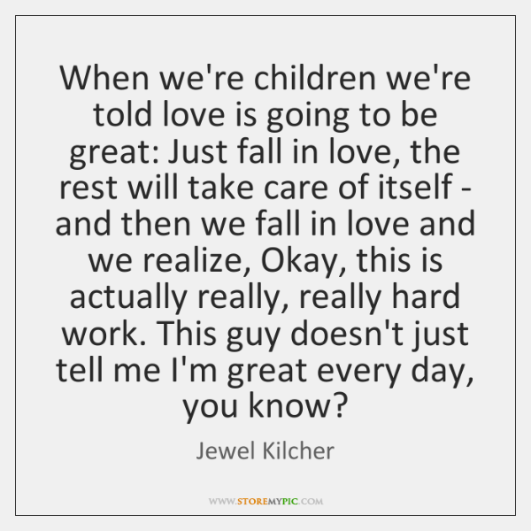 When we're children we're told love is going to be great: Just ...