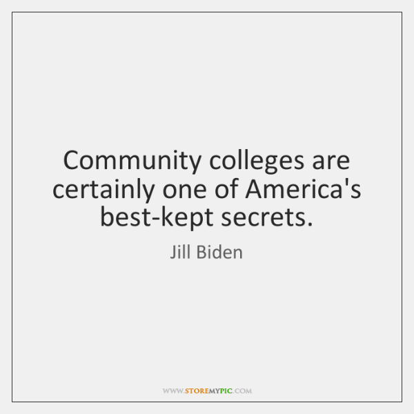 Community colleges are certainly one of America's best-kept secrets.