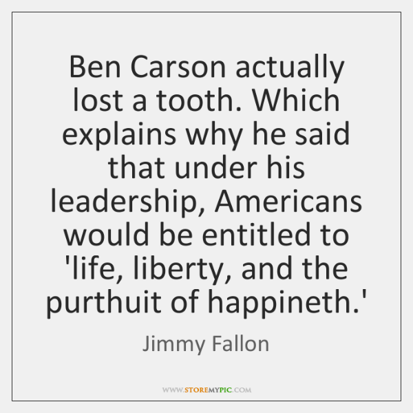 Ben Carson actually lost a tooth. Which explains why he said that ...