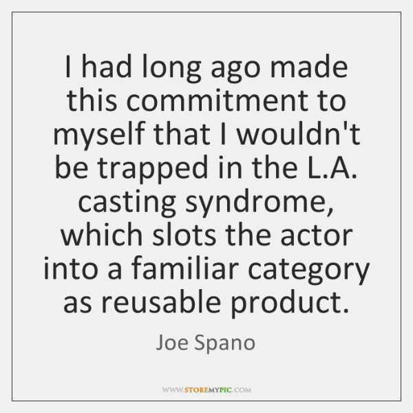 I had long ago made this commitment to myself that I wouldn't ...