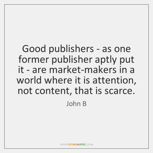Good publishers - as one former publisher aptly put it - are ...