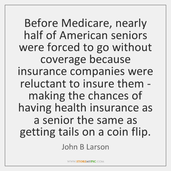 Before Medicare, nearly half of American seniors were forced to go without ...