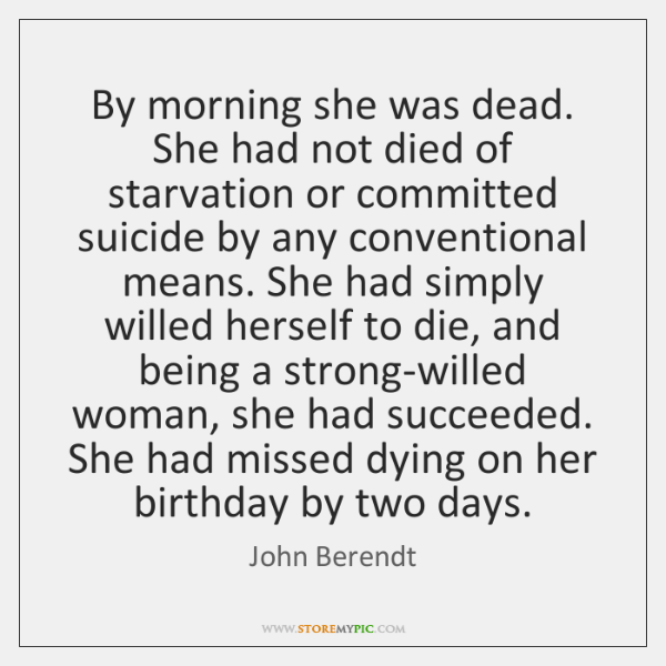 By morning she was dead. She had not died of starvation or ...
