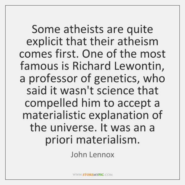 Some atheists are quite explicit that their atheism comes first. One of ...