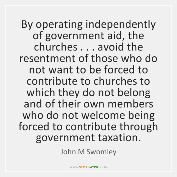 By operating independently of government aid, the churches . . . avoid the resentment of ...