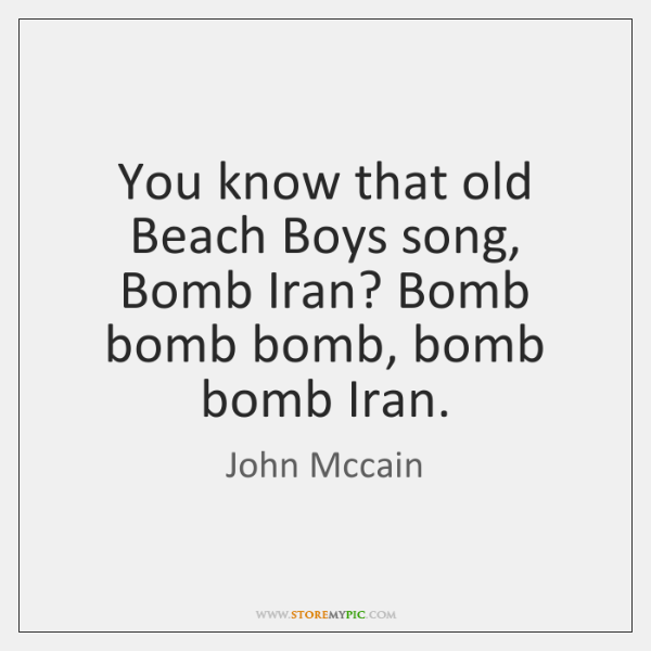 You Know That Old Beach Boys Song Bomb Iran Bomb Bomb Bomb